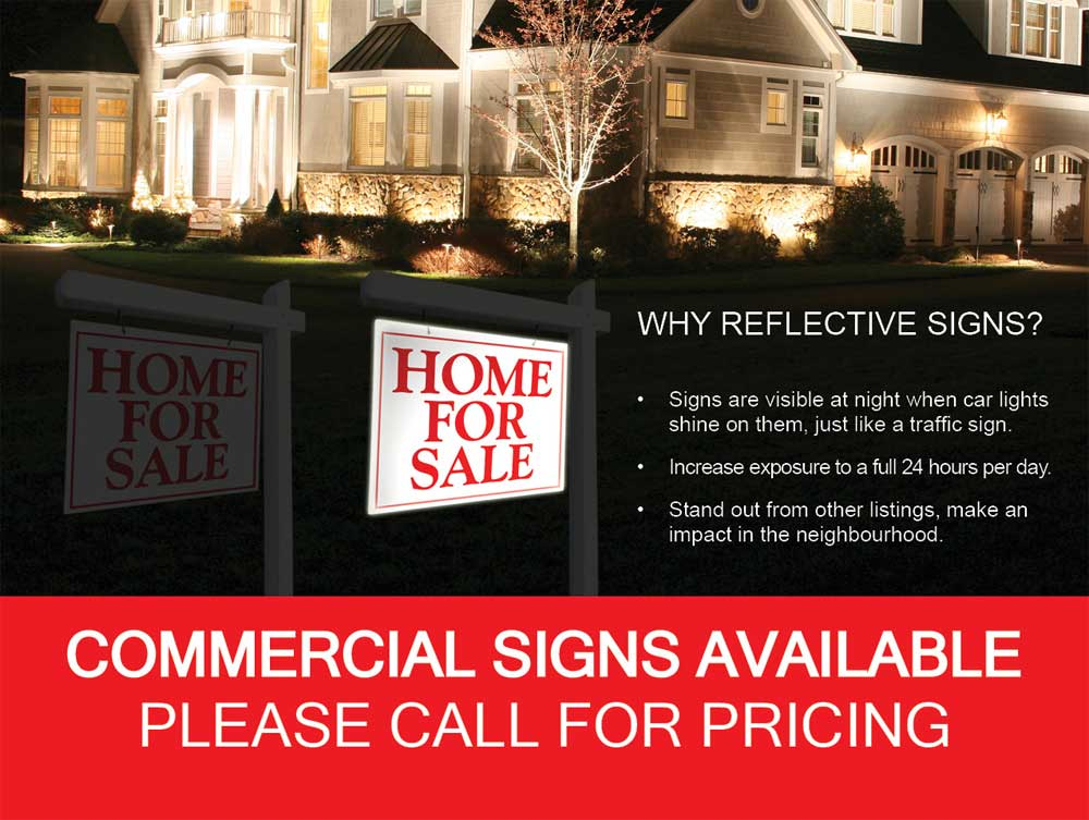 WHY REFLECTIVE REAL ESTATE SIGNS? Signs are visible at night when car lights shine on them, just like a traffic sign. Increase exposure to a full 24 hours per day. Stand out from other listings, make an impact in the neighbourhood.